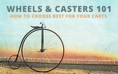 Wheels & Casters 101 – How to Choose Best for your Carts